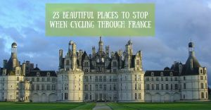 23 Beautiful Places to Stop When Cycling Through France